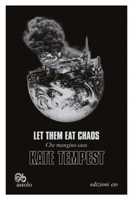 Let Them Eat Chaos - Che mangino caos. Ediz. italiana e inglese - copertina