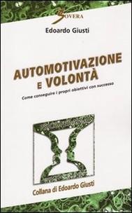 Automotivazione e volontà. Come conseguire i propri obiettivi con successo - copertina