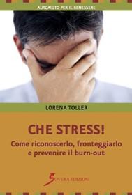 Che stress! Come riconoscerlo, fronteggiarlo e prevenire il burn-out - copertina
