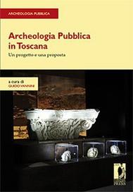 Archeologia Pubblica in Toscana. Un progetto e una proposta - copertina