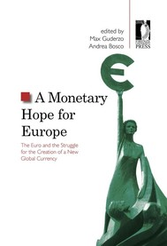 A Monetary Hope for Europe Materiale di approfondimento      Index     Preface (A. Bosco, M. Guderzo)  Condividi sui social Condividi su Facebook Condividi su Twitter Condividi su Google Plus A Monetary Hope for Europe  - copertina
