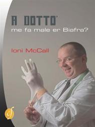 A Dottò, me fa male er Biafra? - copertina