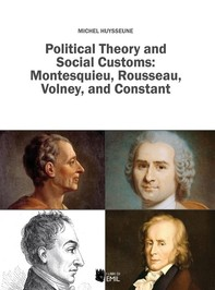 Political Theory and Social Customs: Montesquieu, Rousseau, Volney, and Constant - Librerie.coop