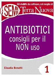Antibiotici: consigli per il NON uso - copertina