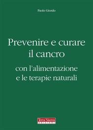 Prevenire e curare il cancro con l'alimentazione e le terapie naturali - copertina