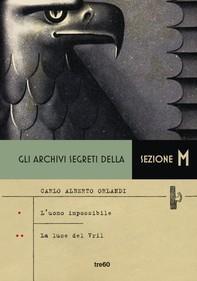 Gli archivi segreti della Sezione M. L'uomo impossibile - La luce del Vril - Librerie.coop