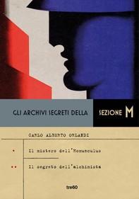 Gli archivi segreti della Sezione M. Il mistero dell'Homunculus - Il segreto dell'alchimista - Librerie.coop
