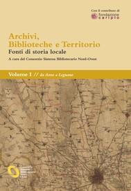 Archivi, biblioteche e territorio: Vol. I - da Arese a Legnano - copertina