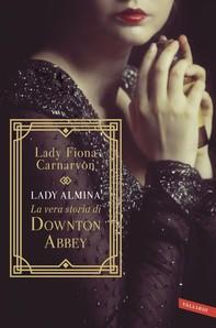 Lady Almina e la vera storia di Downton Abbey - Librerie.coop
