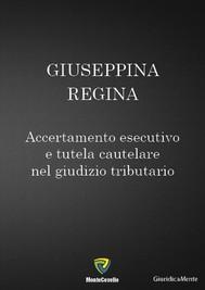 ACCERTAMENTO ESECUTIVO E TUTELA CAUTELARE NEL GIUDIZIO TRIBUTARIO - copertina