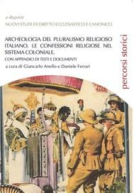 Archeologia del pluralismo religioso italiano. Le confessioni religiose nel sistema coloniale. Con appendici di testi e documenti - copertina