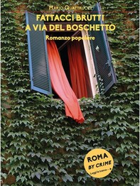 Fattacci brutti a via del Boschetto - Librerie.coop