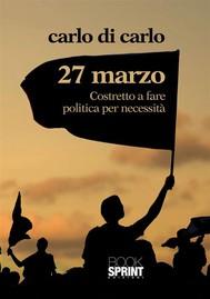 27 Marzo Costretto a fare politica per necessità - copertina