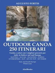 250 Itinerari Outdoor, Canoa-Kayak. I migliori percorsi in Italia e in Europa - copertina