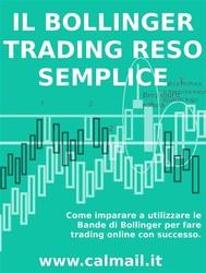 IL TRADING CON LE BANDE DI BOLLINGER RESO SEMPLICE. Come imparare a utilizzare le bande di Bollinger per fare trading online con successo. - copertina