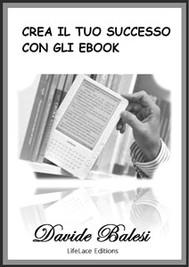 Crea il tuo successo con gli ebook  - copertina