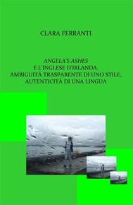 Angela's ashes e l'inglese d'Irlanda. Ambiguità trasparente di uno stile, autenticità di una lingua - copertina