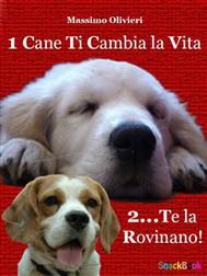 1 Cane Ti Cambia la Vita ...2 Te la Rovinano! - copertina