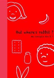 But Where's rabbit ? - Coniglio dov'è ?  - copertina
