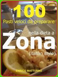 100 Pasti veloci da preparare nella dieta a ZONA (Italian style) - copertina