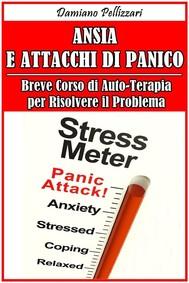 Ansia e Attacchi di Panico - Breve Corso di Auto-Terapia per Risolvere il Problema - copertina