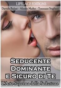 Seducente, Dominante e Sicuro di Te - L'Arte Suprema della Seduzione - Librerie.coop