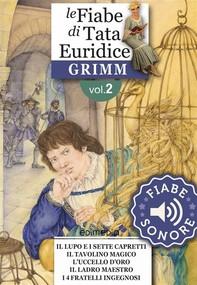 Fiabe Sonore Grimm 2 - Il lupo e i sette capretti; Il tavolino magico; L'uccello d'oro; Il ladro maestro; I quattro fratelli in - Librerie.coop