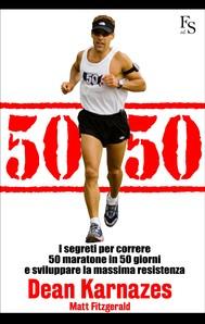 50/50  I segreti per correre 50 maratone in 50 giorni e sviluppare la massima resistenza - copertina