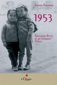 1953. Racconto Breve di un'Infanzia Felice - copertina