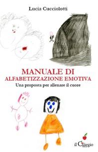 Manuale di alfabetizzazione emotiva. Una proposta per allenare il cuore - Librerie.coop