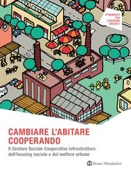 CAMBIARE L'ABITARE COOPERANDO. Il Gestore Sociale Cooperativo infrastruttura dell'housing sociale e del welfare urbano - copertina