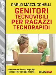 Genitori tecnovigili per ragazzi tecnorapidi - copertina