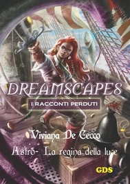 Astro La regina della luce - Dreamscapes - I racconti perduti- Volume 17 - copertina