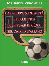 Caratteri, mentalità e dialettica dei sistemi di gioco nel calcio italiano - Librerie.coop