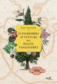 Le incredibili avventure delle piante viaggiatrici - Librerie.coop