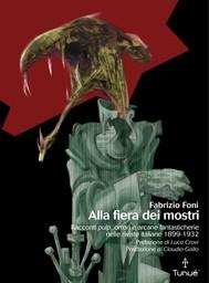 Alla fiera dei mostri. Racconti pulp, orrori e arcane fantasticherie nelle riviste italiane 1899 - 1932 - copertina