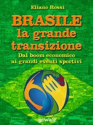 Brasile: la grande transizione. Dal boom economico ai grandi eventi sportivi - copertina
