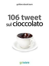 106 tweet sul cioccolato - copertina
