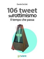 106 tweet sull'ottimismo. Il tempo che passa - copertina