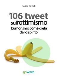 106 tweet sull'ottimismo. L'umorismo come dieta dello spirito - copertina
