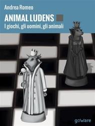 Animal ludens. I giochi, gli uomini, gli animali - copertina