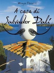 A casa di Salvador Dalí. Una visita guidata nella Casa Museo di Port Lligat - copertina