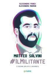 Matteo Salvini #ilMilitante. Terza edizione ampliata e aggiornata - copertina