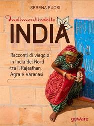 Indimenticabile india. Racconti di viaggio in India del Nord tra il Rajasthan, Agra e Varanasi - copertina