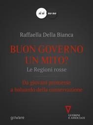Buon governo un mito? Le Regioni rosse. Da giovani promesse a baluardo della conservazione - copertina