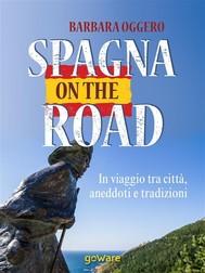 Spagna on the road. In viaggio tra città, aneddoti e tradizioni - copertina