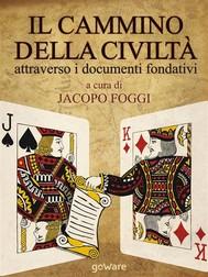Il cammino della civiltà attraverso i documenti fondativi. Dalla Magna Charta alla Carta della Terra passando per cinque pietre miliari - copertina