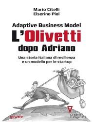 Adaptive Business Model. L'Olivetti dopo Adriano. Una storia italiana di resilienza e un modello per le startup - copertina