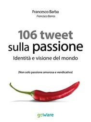 106 Tweet sulla passione. Identità e visione del mondo - copertina
