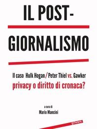 Il post-giornalismo. Il caso Hulk Hogan/Peter Thiel vs. Gawker - Librerie.coop